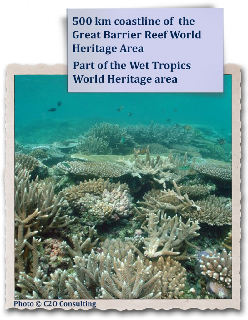 500 km coastline of  the Great Barrier Reef World Heritage Area; part of the Wet Tropics World Herit